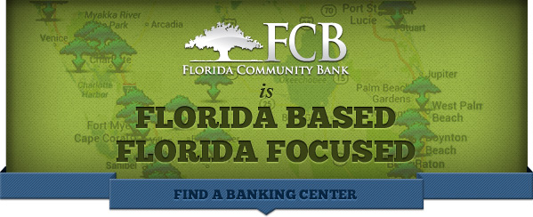 Florida Community bank is Florida Based Florida Focused. Find a banking center.